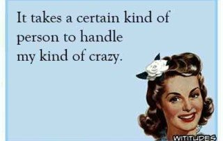 Special kind of person to handle my kind of crazy